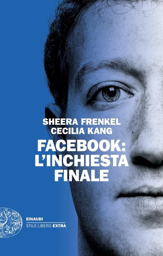 Facebook. L'inchiesta finale, Sheera Frenkel e Cecilia Kang libro uscita autunno 2021