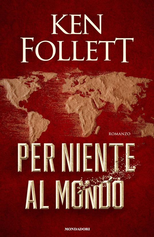 Per niente al mondo, Ken Follett libri piu belli 2021